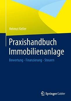 Praxishandbuch Immobilienanlage: Bewertung - Finanzierung - Steuern