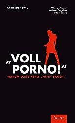 'Voll Porno!': Warum echte Kerle 'Nein' sagen (German Edition)