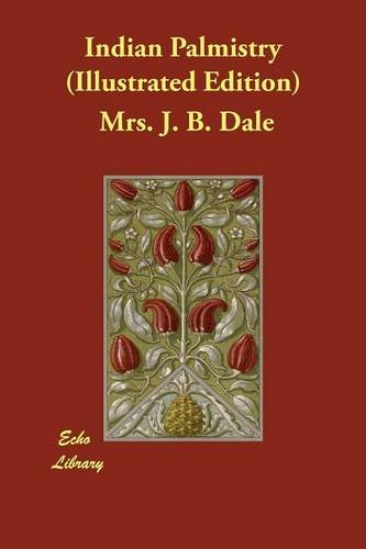 Indian Palmistry (Illustrated Edition) por Mrs. J. B. Dale
