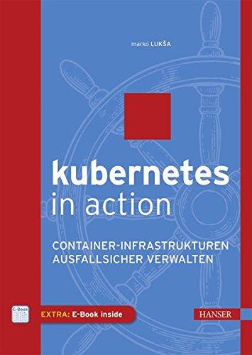 Kubernetes in Action: Container-Infrastrukturen ausfallsicher verwalten