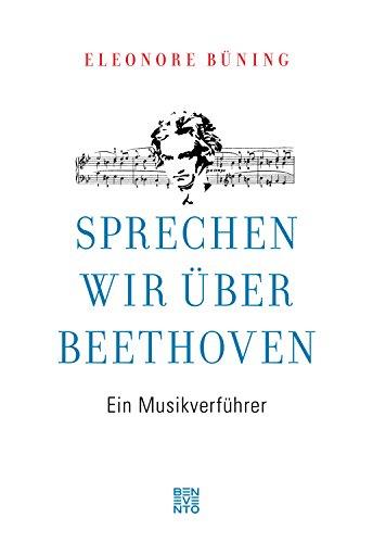 Sprechen wir über Beethoven: Ein Musikverführer