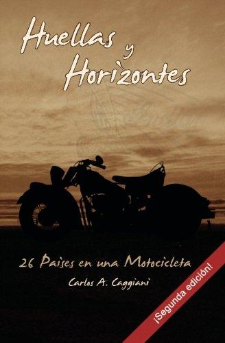 Huellas y Horizontes: 26 Países en una Motocicleta (segunda edición) por Carlos A. Caggiani