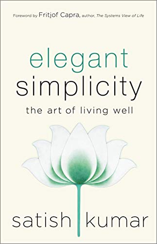 Elegant Simplicity: The Art of Living Well por Satish Kumar