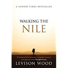 Walking the Nile by Levison Wood (2015-07-30)