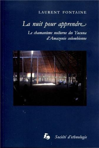 La nuit pour apprendre : Le chamanisme nocturne des Yucuna d'Amazonie colombienne