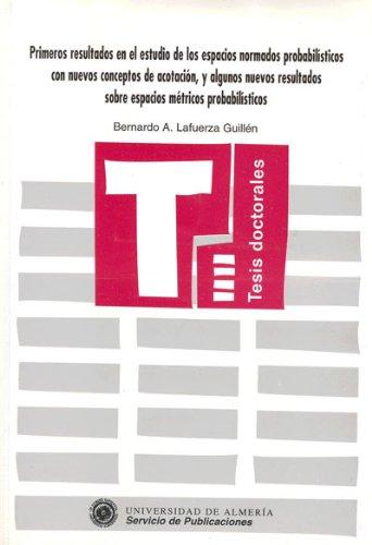 Primeros resultados en el estudio de los espacios normados probabilísticos con nuevos conceptos de acotación, y algunos nuevos (Tesis Doctorales (Edición Electrónica)) por Bernardo Lafuerza Guillén