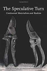 The Speculative Turn: Continental Materialism and Realism