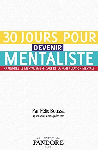 30 jours pour devenir mentaliste: Apprendre le mentalisme et l'art de la manipulation mentale par Félix Boussa