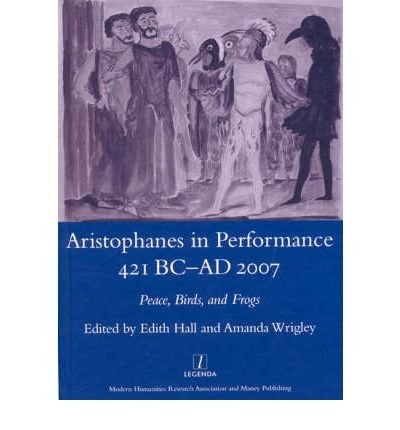 aristophanes-in-performance-421-bc-ad-2007-peace-birds-and-frogs-author-edith-hall-published-on-janu