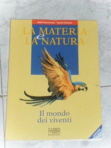 La materia e la natura. Il mondo dei viventi. Per la Scuola media