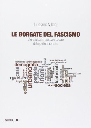 Le borgate del fascismo. Storia urbana, politica e sociale della periferia romana