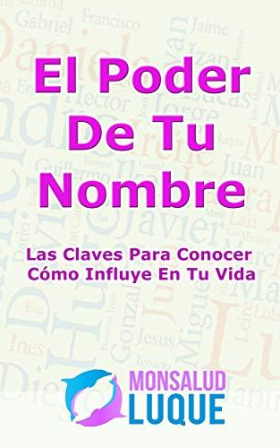 El Poder De Tu Nombre: Las Claves Para Conocer Cómo Influye En Tu Vida (Spanish Edition)
