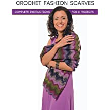 Crochet Fashion Scarves: Complete Instructions for 8 Projects