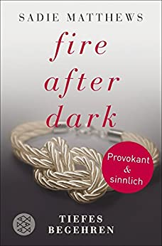 Fire after Dark - Tiefes Begehren (Fire after Dark Trilogie 2) von [Matthews, Sadie]