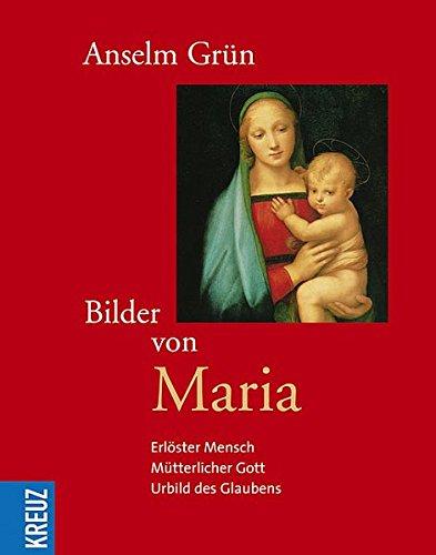 Bilder von Maria. Erlöster Mensch - Mütterlicher Gott - Urbild des Glaubens