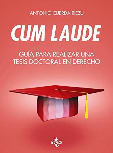 Cum laude. Guía para realizar una tesis doctoral o un trabajo de fin de grado o máster en Derecho (Derecho - Introducción Al Derecho) por Antonio Cuerda Riezu