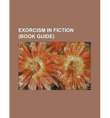 [ Exorcism in Fiction (Book Guide): Bleach (Manga), Blue Exorcist, Chrono Crusade, D.Gray-Man, Ga-Rei, Ghost Hunt, Ghost Slayers Ayashi, Ghost Sweeper M Source Wikipedia ( Author ) ] { Paperback } 2013