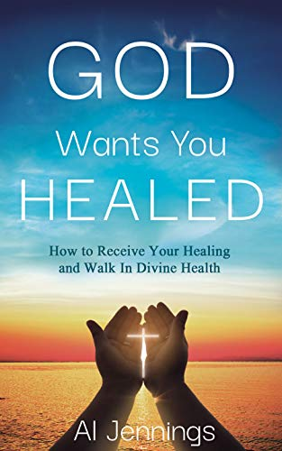 God Wants You Healed: How To Receive Your Healing And Walk In Divine Health (English Edition)