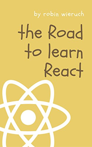 The Road to learn React: Your journey to master plain yet pragmatic React.js (English Edition)