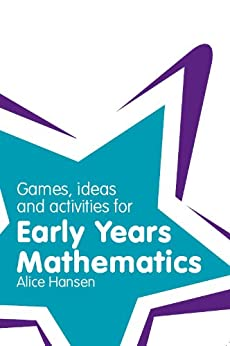 Games, Ideas and Activities for Early Years Mathematics (Classroom Gems) by [Hansen, Alice]