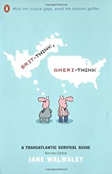 Brit-Think, Ameri-Think: A Transatlantic Survival Guide, Revised Edition by Jane Walmsley (2003-02-25)