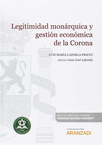 Legitimidad monárquica y gestión económica de la Corona (Papel + e-book) (Monografía) por Luis María Cazorla Prieto