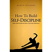 How to Build Self-Discipline: Resist Temptations and Reach Your Long-Term Goals (English Edition)