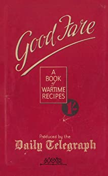 Good Fare: A Book of Wartime Recipes (Daily Telegraph) by [The Telegraph Home Cook]