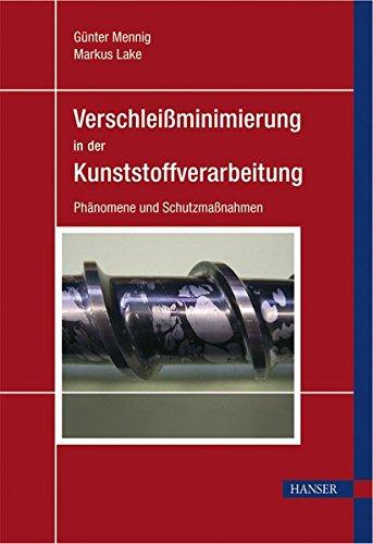 Verschleißminimierung in der Kunststoffverarbeitung: Phänomene und Schutzmaßnahmen