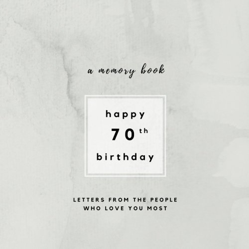 Happy 70th Birthday A Memory Book Letters From The People Who Love You Most Book70th Gifts For Men Or Women And