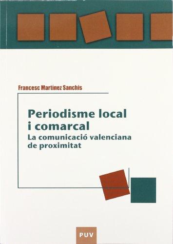 Periodisme local i comarcal: La comunicació valenciana de proximitat (Educació. Laboratori de Materials) por Josep Martínez Sanchis