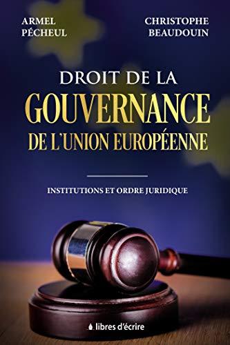 Droit de la gouvernance de l'Union européenne: Institutions et ordre juridique par Armel Pécheul