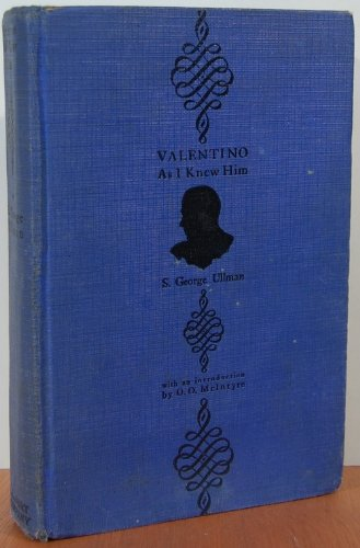 Valentino As I Knew Him, by S. George Ullman; with an Introduction by O. O. McIntyre