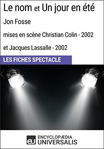 Le nom et Un jour en été (Jon Fosse - mises en scène Christian Colin et Jacques Lassalle - 2002): Les Fiches Spectacle d'Universalis par Encyclopaedia Universalis