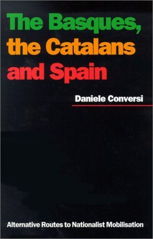The Basques, The Catalans, and Spain: Alternative Routes to Nationalist Mobilisation by Daniele Conversi (2000-09-03)