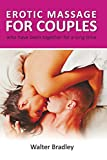 Erotic Massage for Couples who have been together for a long time.: How to return your former passion with the help of an erotic couple massage. (Massage book, Band 1) - Walter Bradley
