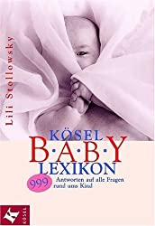 Kösel-Baby-Lexikon: 999 Antworten auf alle Fragen rund ums Kind