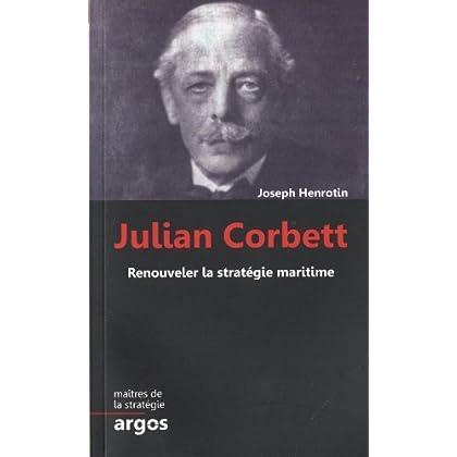 Julian S. Corbett: Renouveler la stratégie maritime