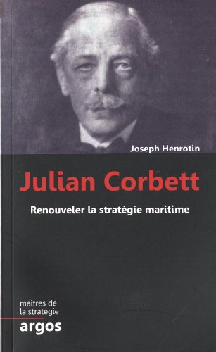 Julian S. Corbett: Renouveler la stratgie maritime