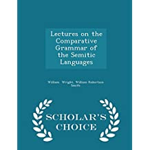 Lectures on the Comparative Grammar of the Semitic Languages - Scholar's Choice Edition