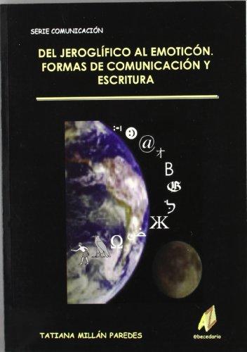 Del jeroglifico al emoticon. formas de comunicacion y escritura por T. Millan Paredes