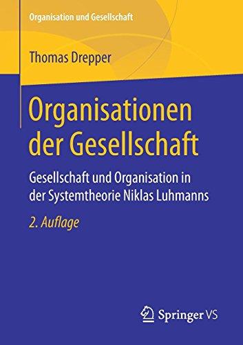 Organisationen der Gesellschaft: Gesellschaft und Organisation in der Systemtheorie Niklas Luhmanns (Organisation und Gesellschaft)