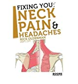 [(Fixing You: Neck Pain and Headaches: Self-treatment for Healing Neck Pain and Headaches Due to Bulging Disks, Degenerative Disks, and Other Diagnoses)] [Author: Rick Olderman] published on (September, 2009)