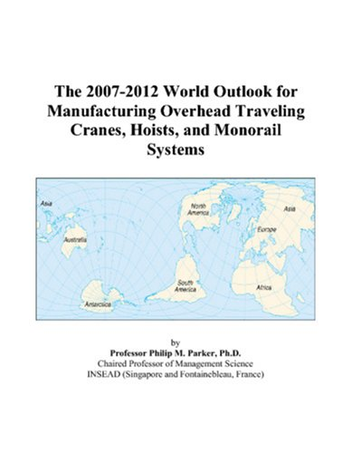 The 2007-2012 World Outlook for Manufacturing Overhead Traveling Cranes, Hoists, and Monorail Systems