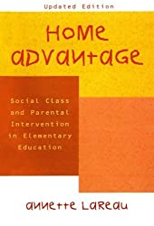 Home Advantage: Social Class and Parental Intervention in Elementary Education by Annette Lareau (2000-07-26)