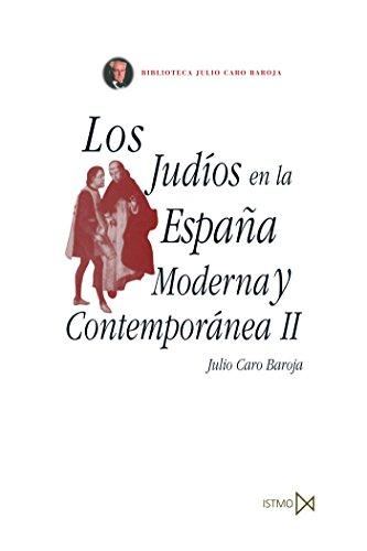 Los judíos en la España Moderna y Contemporánea II (Fundamentos) por Julio Caro Baroja