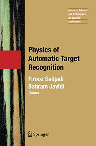 Physics of Automatic Target Recognition (Advanced Sciences and Technologies for Security Applications, Band 3) (Laser Target Electronic)