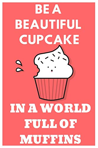 Be A Cupcake In A World Full Of Muffins: Funny Cupcake Notebook/Journal to Write in, for Every Sweets Lover, Lined Paper, 6x9, Featuring Red&White Design