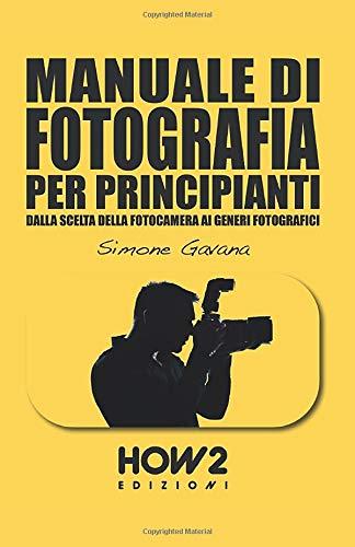 MANUALE DI FOTOGRAFIA PER PRINCIPIANTI: Dalla scelta della fotocamera ai generi fotografici: 1