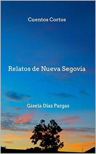 Relatos de Nueva Segovia: Cuentos Cortos por Gisela Díaz Pargas